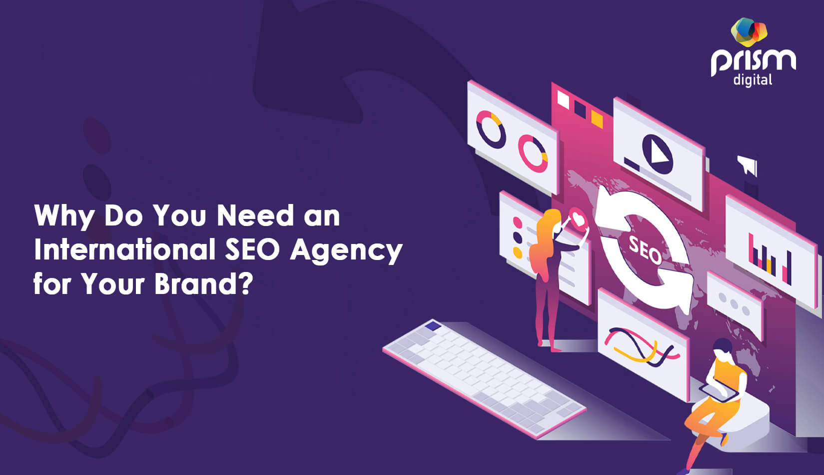 Why Do You Need An International SEO Agency For Your Brand