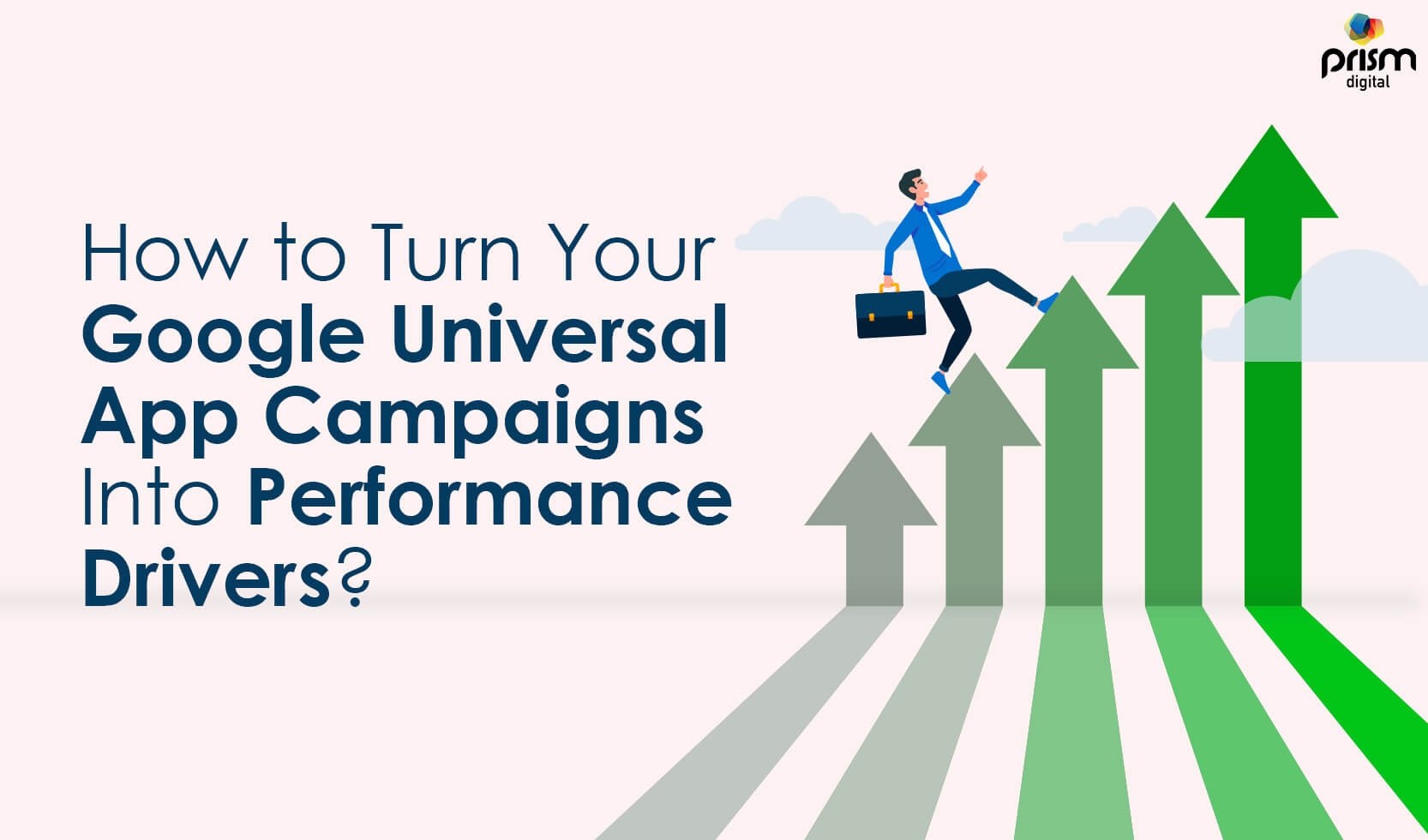 How To Turn your Google Universal App Champaigns to Performance Drivers